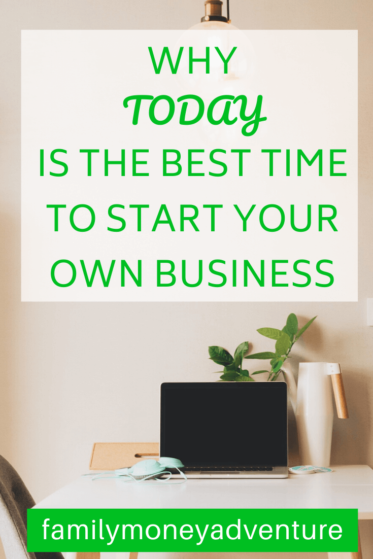 Why Today Is The Best Time To Start Your Own Business